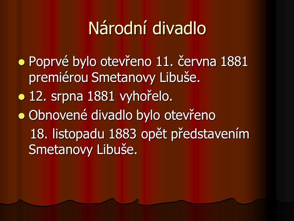 Národní divadlo Poprvé bylo otevřeno 11. června 1881 premiérou Smetanovy Libuše. Poprvé bylo otevřeno 11. června 1881 premiérou Smetanovy Libuše. 12.