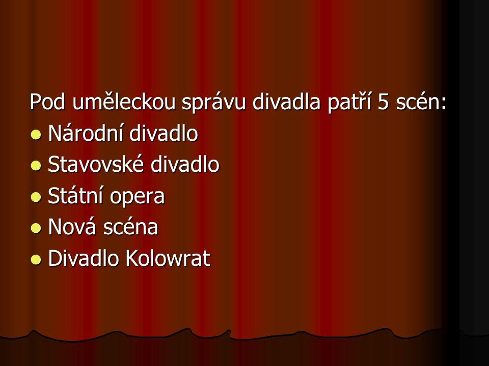Pod uměleckou správu divadla patří 5 scén: Národní divadlo Národní divadlo Stavovské divadlo Stavovské divadlo Státní opera Státní opera Nová scéna No