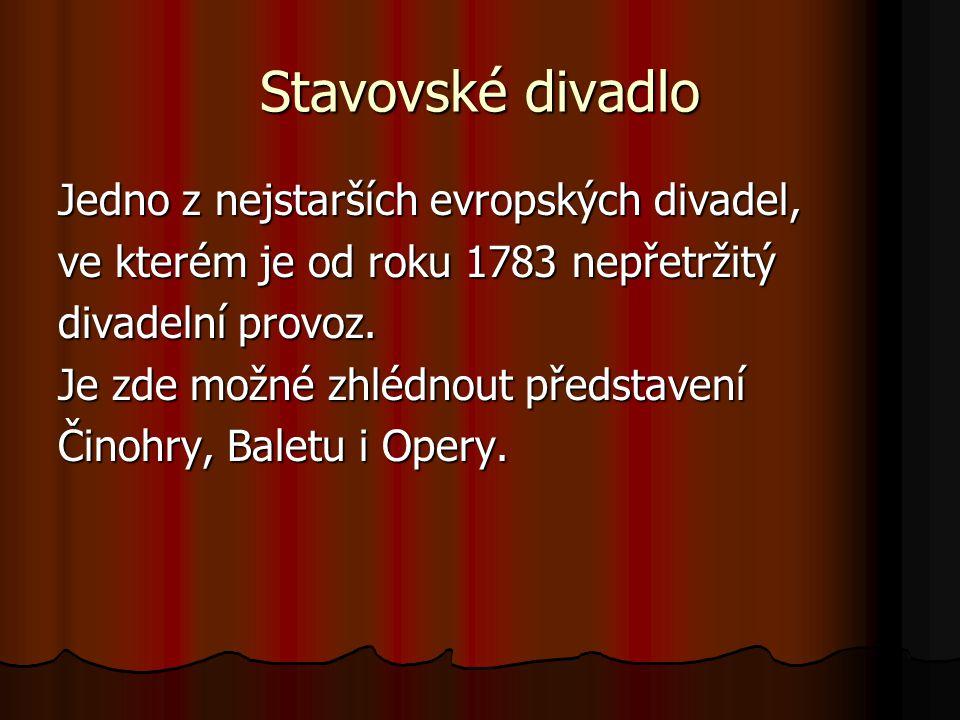 Stavovské divadlo Jedno z nejstarších evropských divadel, ve kterém je od roku 1783 nepřetržitý divadelní provoz.