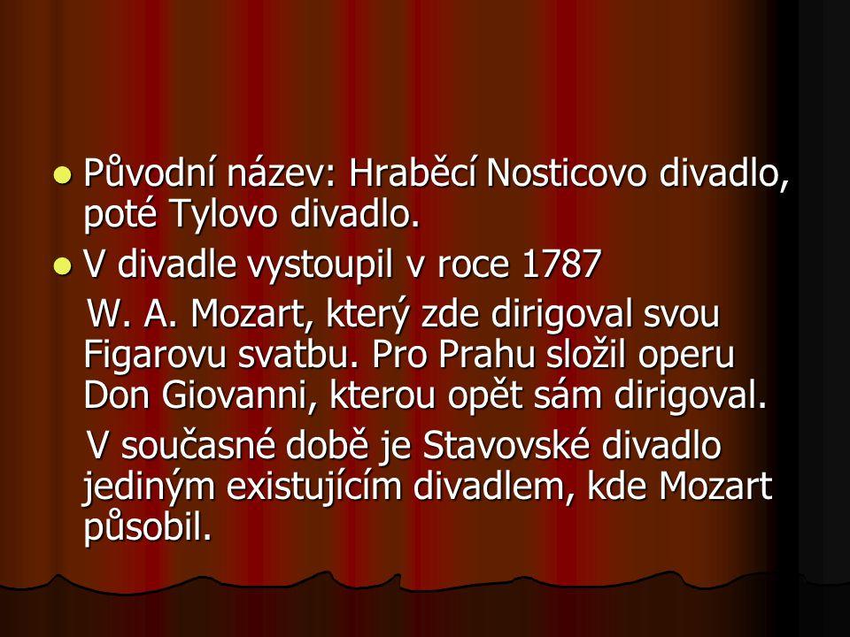 Původní název: Hraběcí Nosticovo divadlo, poté Tylovo divadlo. Původní název: Hraběcí Nosticovo divadlo, poté Tylovo divadlo. V divadle vystoupil v ro