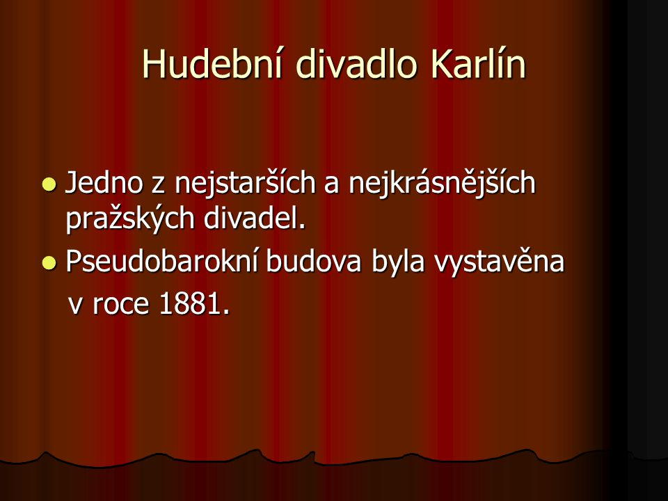Hudební divadlo Karlín Jedno z nejstarších a nejkrásnějších pražských divadel. Jedno z nejstarších a nejkrásnějších pražských divadel. Pseudobarokní b