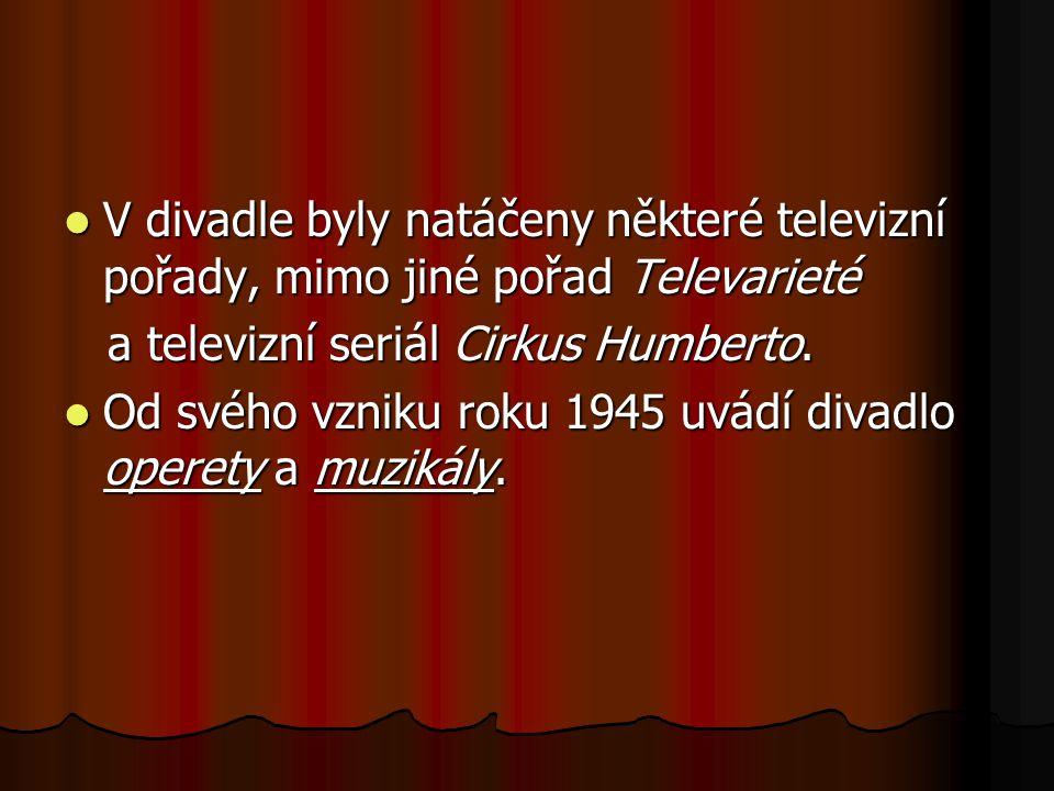 V divadle byly natáčeny některé televizní pořady, mimo jiné pořad Televarieté V divadle byly natáčeny některé televizní pořady, mimo jiné pořad Televarieté a televizní seriál Cirkus Humberto.