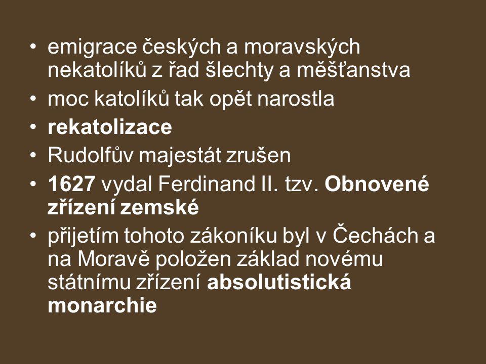 emigrace českých a moravských nekatolíků z řad šlechty a měšťanstva moc katolíků tak opět narostla rekatolizace Rudolfův majestát zrušen 1627 vydal Ferdinand II.