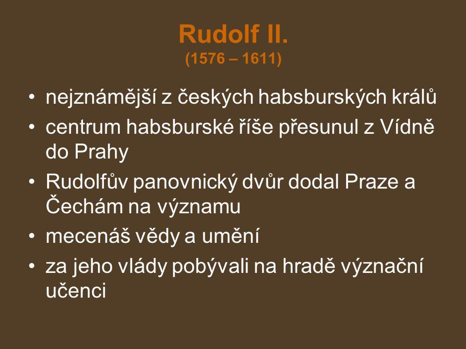 Rudolf II. (1576 – 1611) nejznámější z českých habsburských králů centrum habsburské říše přesunul z Vídně do Prahy Rudolfův panovnický dvůr dodal Pra
