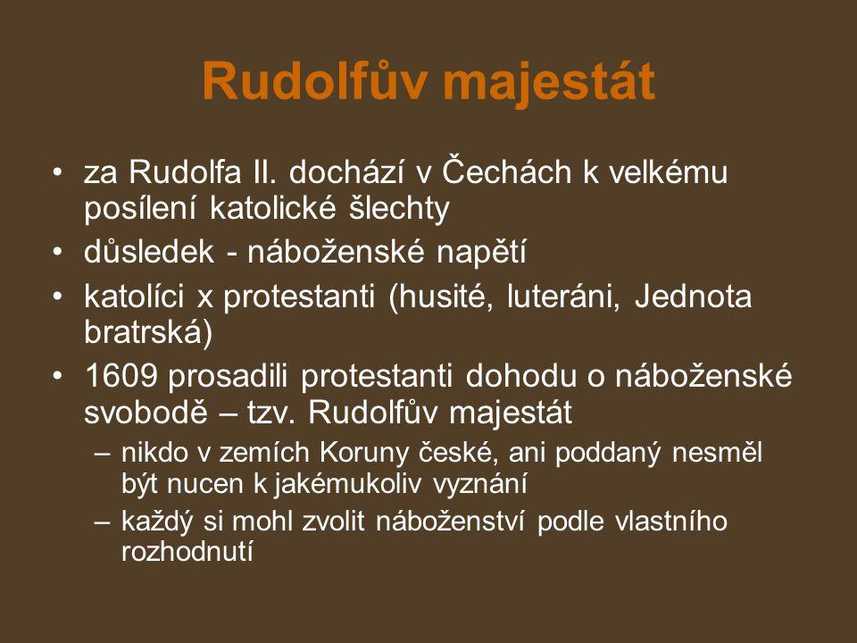 Rudolfův majestát za Rudolfa II. dochází v Čechách k velkému posílení katolické šlechty důsledek - náboženské napětí katolíci x protestanti (husité, l