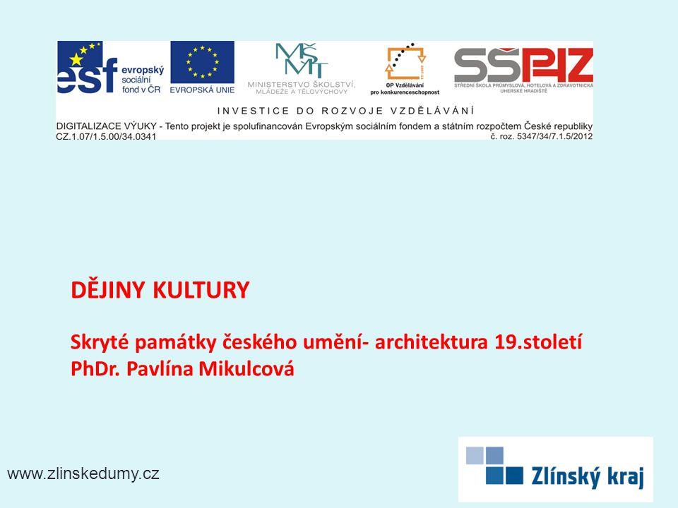 www.zlinskedumy.cz DĚJINY KULTURY Skryté památky českého umění- architektura 19.století PhDr.