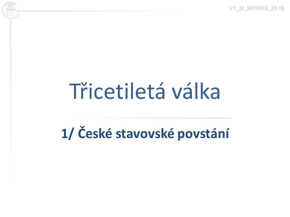 Třicetiletá válka 1/ České stavovské povstání VY_32_INOVACE_23-16