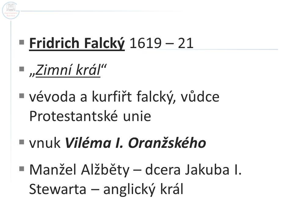 """ Fridrich Falcký 1619 – 21  """"Zimní král  vévoda a kurfiřt falcký, vůdce Protestantské unie  vnuk Viléma I."""