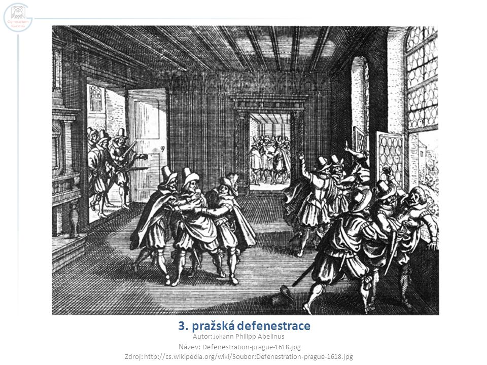 3. pražská defenestrace Autor: Joha nn Philipp Abelinus Název: Defenestration-prague-1618.jpg Zdroj: http://cs.wikipedia.org/wiki/Soubor:Defenestratio