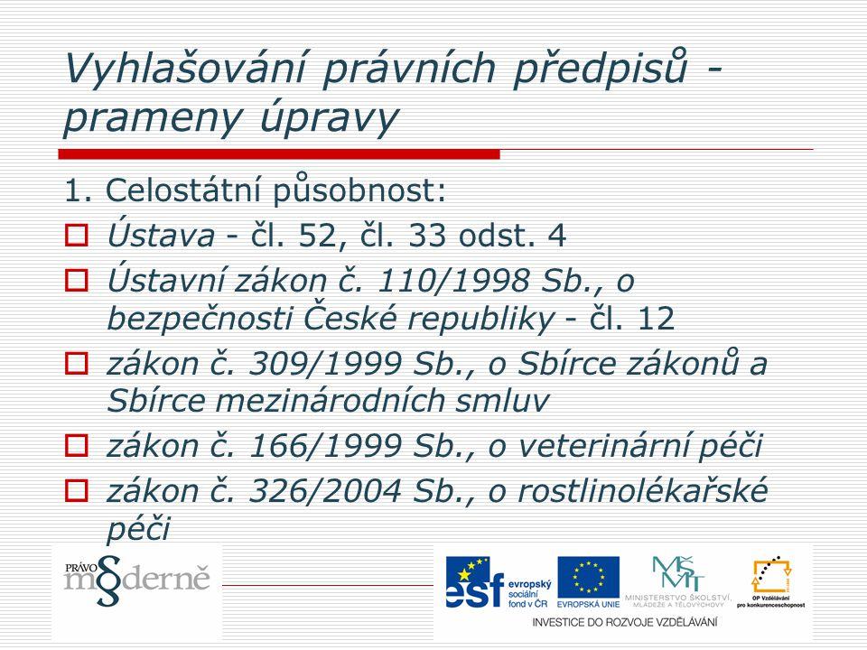 Vyhlašování právních předpisů - prameny úpravy 1. Celostátní působnost:  Ústava - čl.