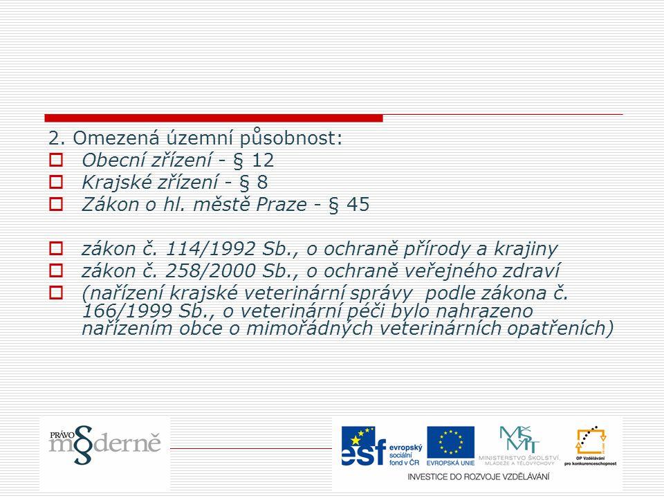 2. Omezená územní působnost:  Obecní zřízení - § 12  Krajské zřízení - § 8  Zákon o hl.