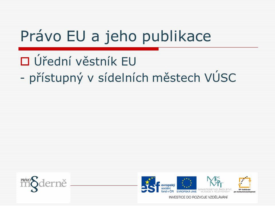 Právo EU a jeho publikace  Úřední věstník EU - přístupný v sídelních městech VÚSC