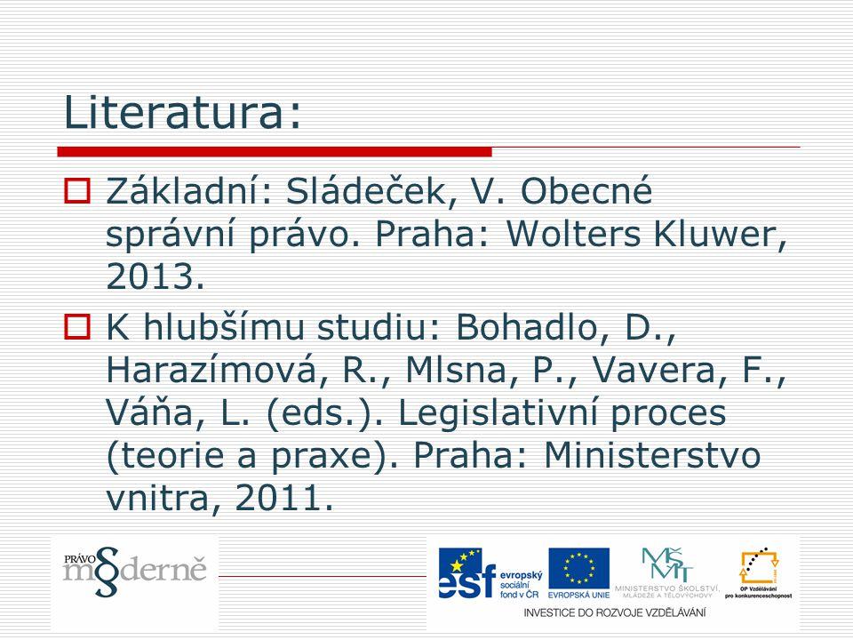 Literatura:  Základní: Sládeček, V. Obecné správní právo.