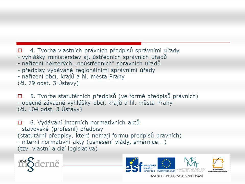  Publikace v materiálním smyslu (soukromoprávní) -všechny (ostatní) dostupné formy a prostředky uveřejňování textu předpisů, zejména jejich otištěním, ústním vyhlášením nebo zpřístupněním počítačovým (ÚZ, ASPI, komentáře atd.)