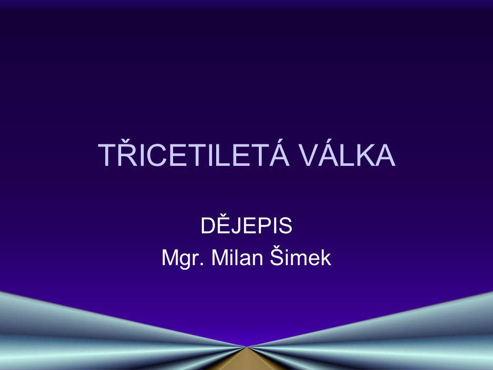 TŘICETILETÁ VÁLKA DĚJEPIS Mgr. Milan Šimek