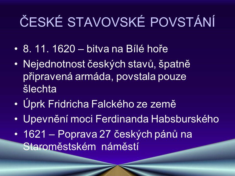 ČESKÉ STAVOVSKÉ POVSTÁNÍ 8. 11. 1620 – bitva na Bílé hoře Nejednotnost českých stavů, špatně připravená armáda, povstala pouze šlechta Úprk Fridricha