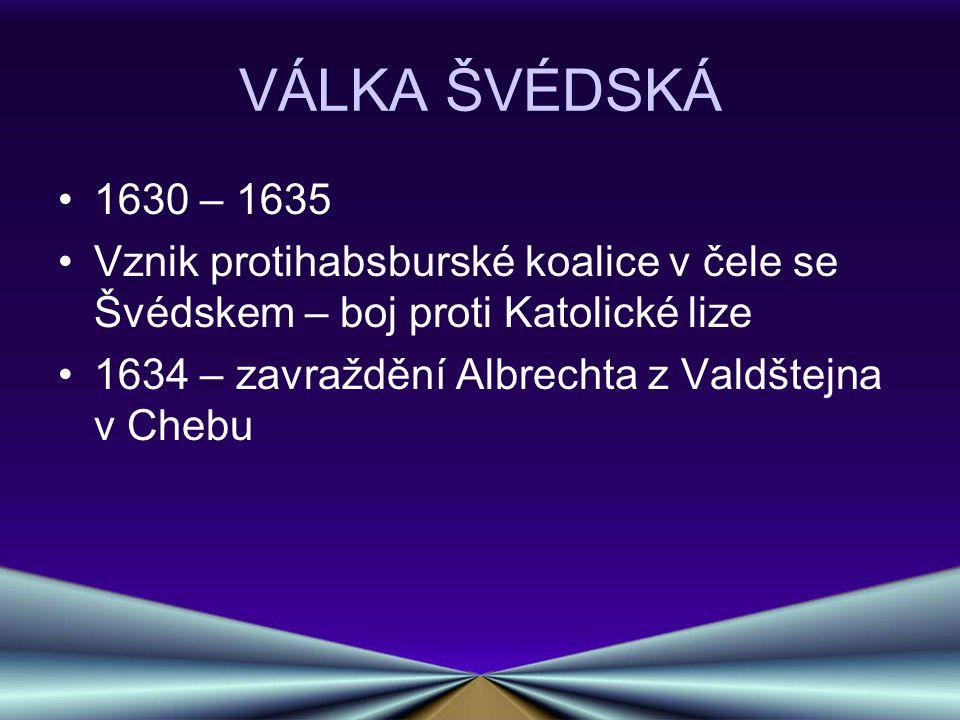 VÁLKA ŠVÉDSKO- FRANCOUZSKÁ 1635 – 1648 Vstup Francie do války Boje po celé Evropě Bída, hladomor, vyvražďování obyvatelstva, vypalování a drancování vesnic a měst