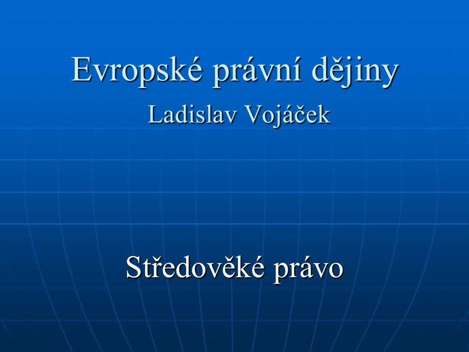 Evropské právní dějiny Ladislav Vojáček Středověké právo
