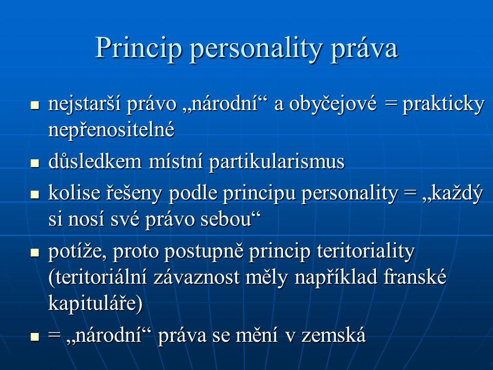 """Princip personality práva nejstarší právo """"národní"""" a obyčejové = prakticky nepřenositelné nejstarší právo """"národní"""" a obyčejové = prakticky nepřenosi"""