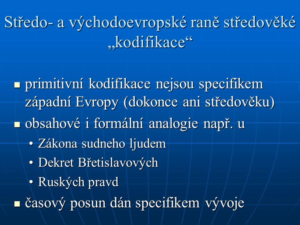 """Středo- a východoevropské raně středověké """"kodifikace"""" primitivní kodifikace nejsou specifikem západní Evropy (dokonce ani středověku) primitivní kodi"""