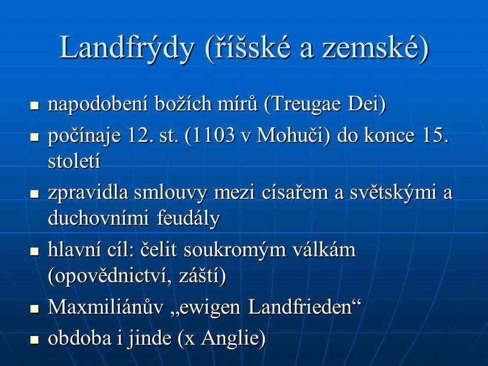 Landfrýdy (říšské a zemské) napodobení božích mírů (Treugae Dei) napodobení božích mírů (Treugae Dei) počínaje 12. st. (1103 v Mohuči) do konce 15. st