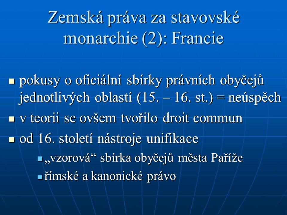 Zemská práva za stavovské monarchie (2): Francie pokusy o oficiální sbírky právních obyčejů jednotlivých oblastí (15. – 16. st.) = neúspěch pokusy o o