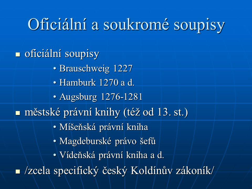 Oficiální a soukromé soupisy oficiální soupisy oficiální soupisy Brauschweig 1227Brauschweig 1227 Hamburk 1270 a d.Hamburk 1270 a d. Augsburg 1276-128