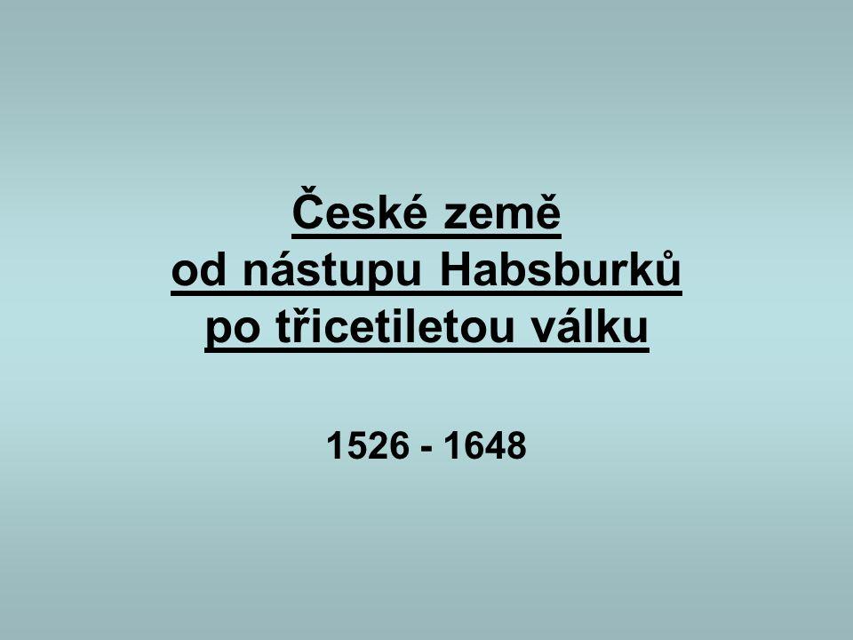 České země od nástupu Habsburků po třicetiletou válku 1526 - 1648