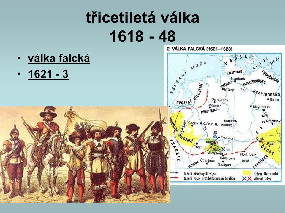 třicetiletá válka 1618 - 48 válka falcká 1621 - 3