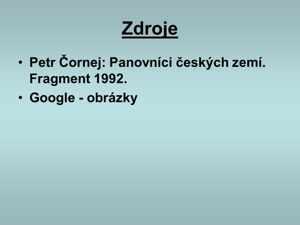 Zdroje Petr Čornej: Panovníci českých zemí. Fragment 1992. Google - obrázky