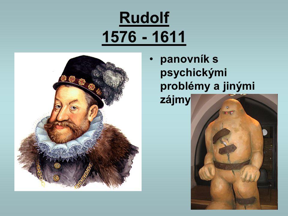 Rudolf 1576 - 1611 panovník s psychickými problémy a jinými zájmy
