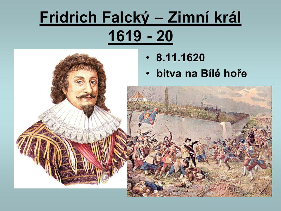 Fridrich Falcký – Zimní král 1619 - 20 8.11.1620 bitva na Bílé hoře