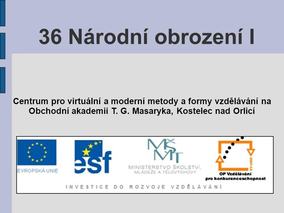 Národní obrození – proces národního uvědomění a vytváření novodobého českého národa.
