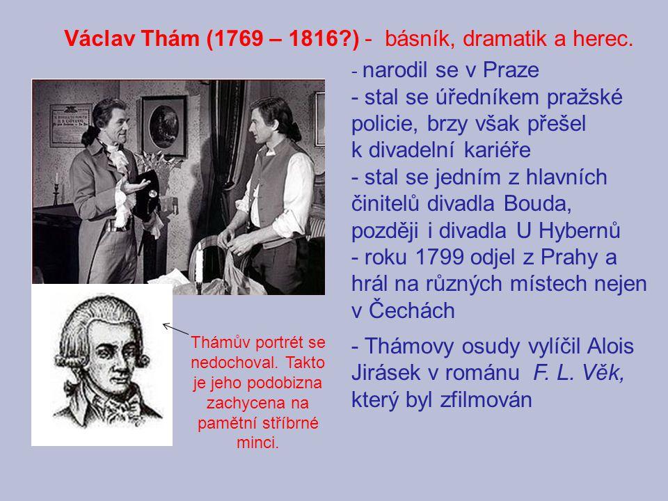 Václav Thám (1769 – 1816?) - básník, dramatik a herec.
