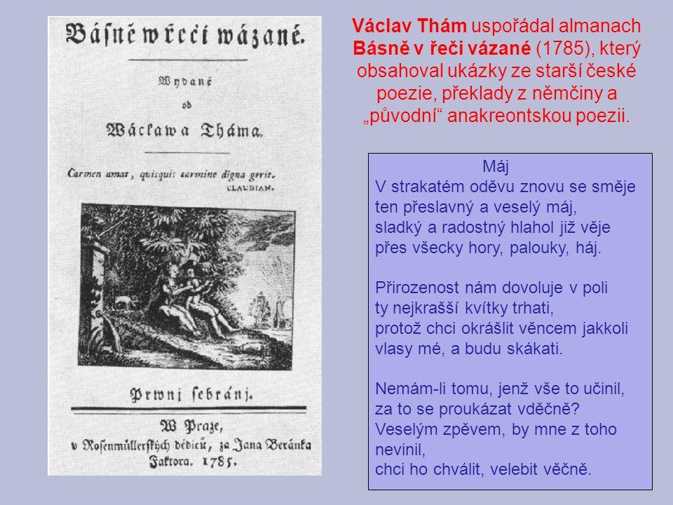 """Václav Thám uspořádal almanach Básně v řeči vázané (1785), který obsahoval ukázky ze starší české poezie, překlady z němčiny a """"původní anakreontskou poezii."""