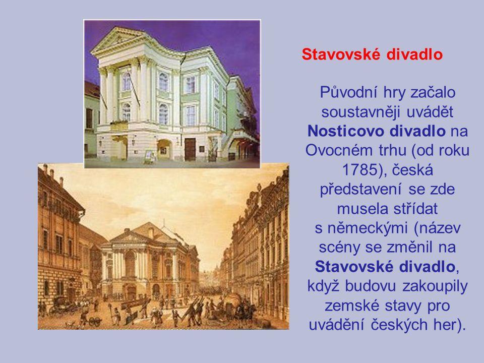 Původní hry začalo soustavněji uvádět Nosticovo divadlo na Ovocném trhu (od roku 1785), česká představení se zde musela střídat s německými (název scény se změnil na Stavovské divadlo, když budovu zakoupily zemské stavy pro uvádění českých her).