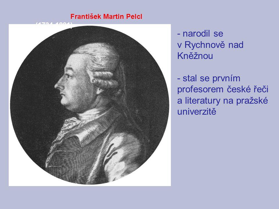 František Martin Pelcl (1734-1801) - narodil se v Rychnově nad Kněžnou - stal se prvním profesorem české řeči a literatury na pražské univerzitě