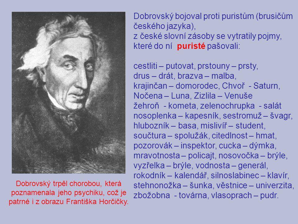 Dobrovský trpěl chorobou, která poznamenala jeho psychiku, což je patrné i z obrazu Františka Horčičky.
