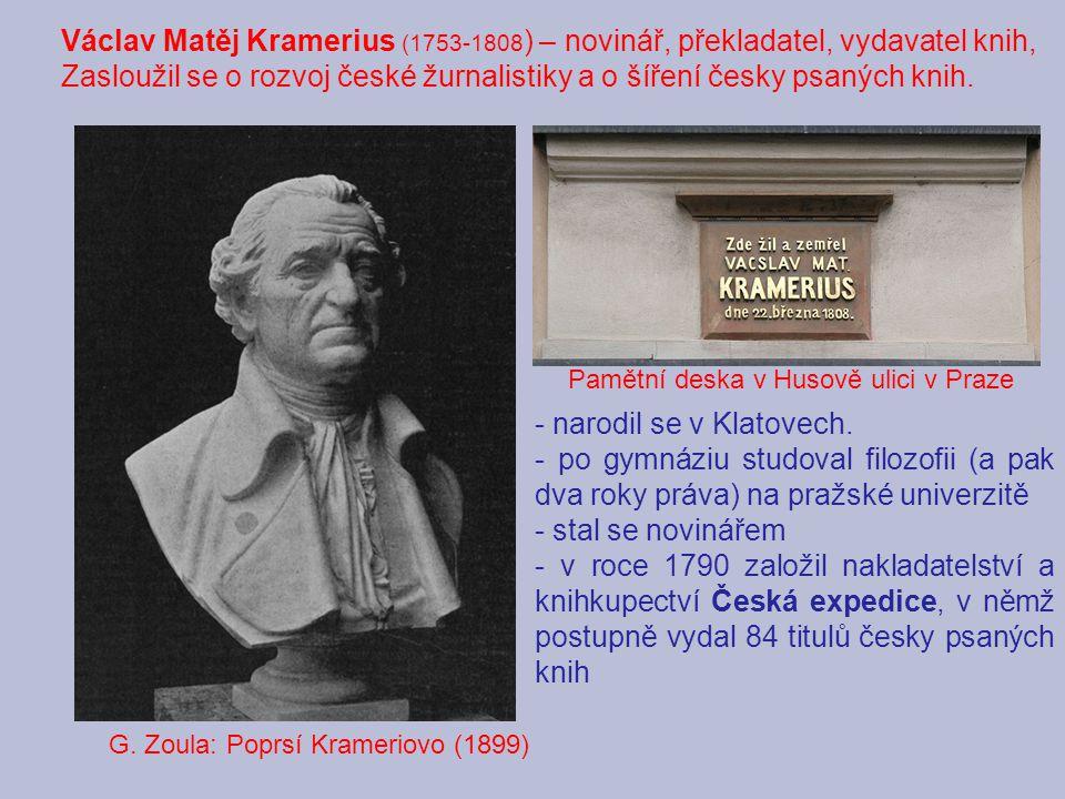 G. Zoula: Poprsí Krameriovo (1899) Pamětní deska v Husově ulici v Praze Václav Matěj Kramerius (1753-1808 ) – novinář, překladatel, vydavatel knih, Za