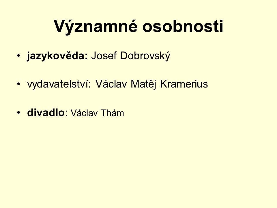 Významné osobnosti jazykověda: Josef Dobrovský vydavatelství: Václav Matěj Kramerius divadlo: Václav Thám