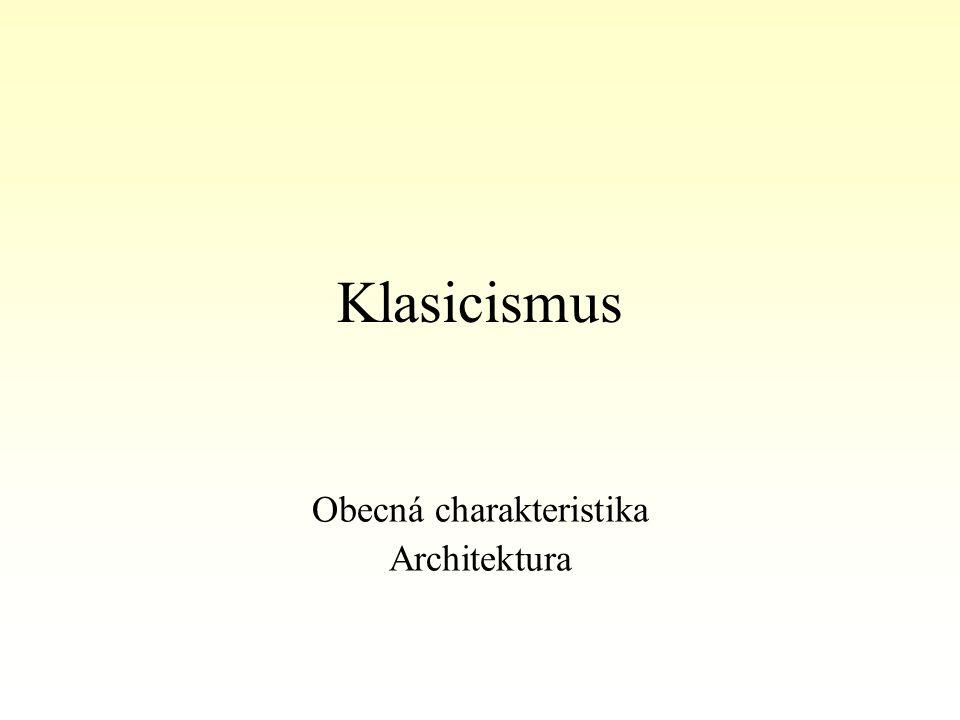 Klasicismus Obecná charakteristika Architektura