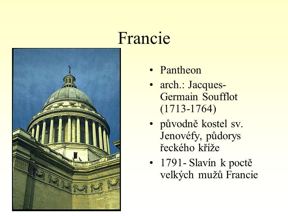 Francie Pantheon arch.: Jacques- Germain Soufflot (1713-1764) původně kostel sv.