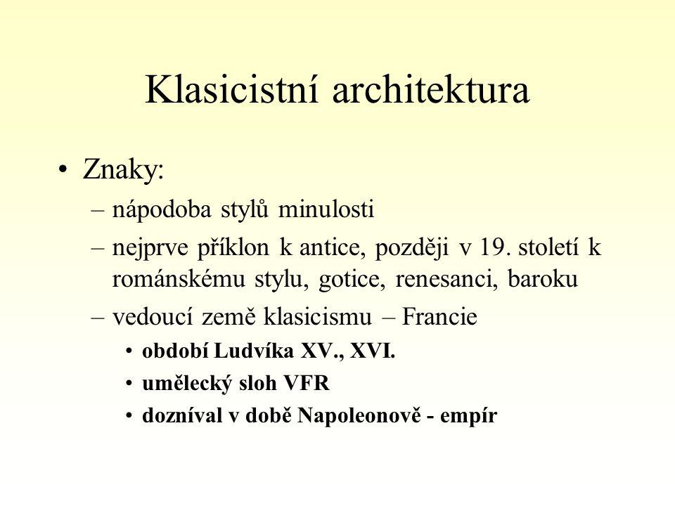 Klasicistní architektura Znaky: –nápodoba stylů minulosti –nejprve příklon k antice, později v 19.