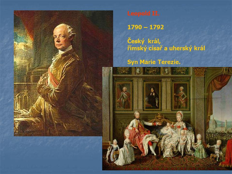 Leopold II. 1790 – 1792 Český král, římský císař a uherský král Syn Marie Terezie.