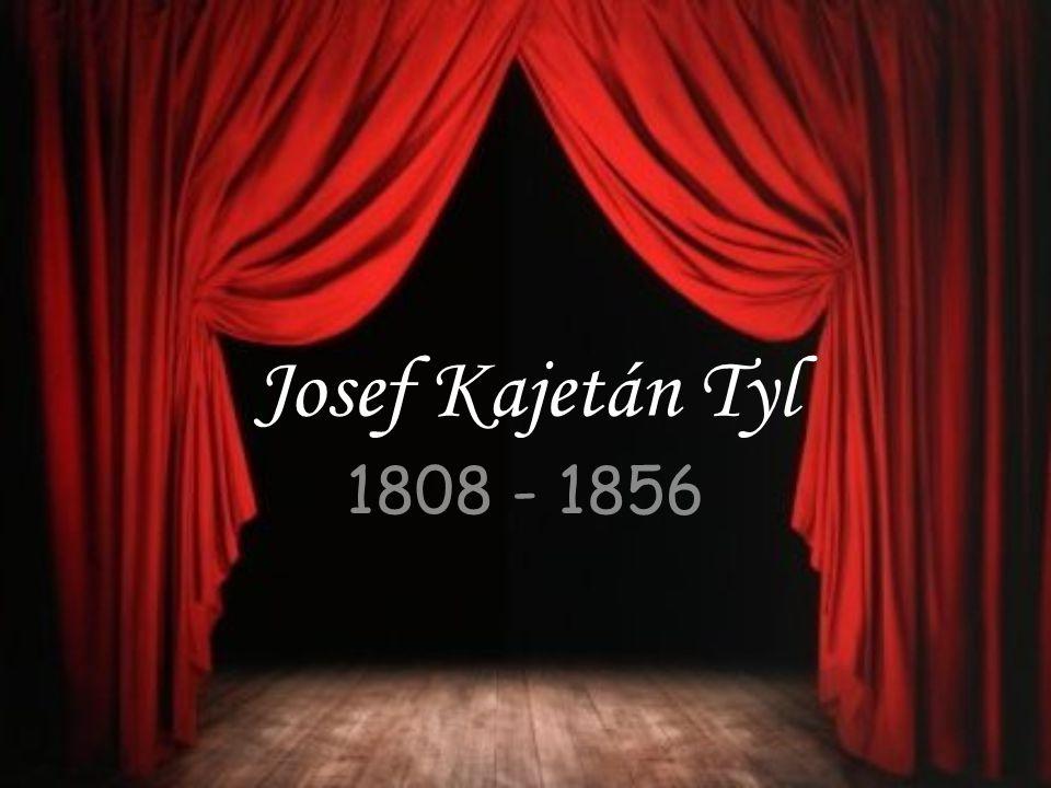 Josef Kajetán Tyl 1808 - 1856