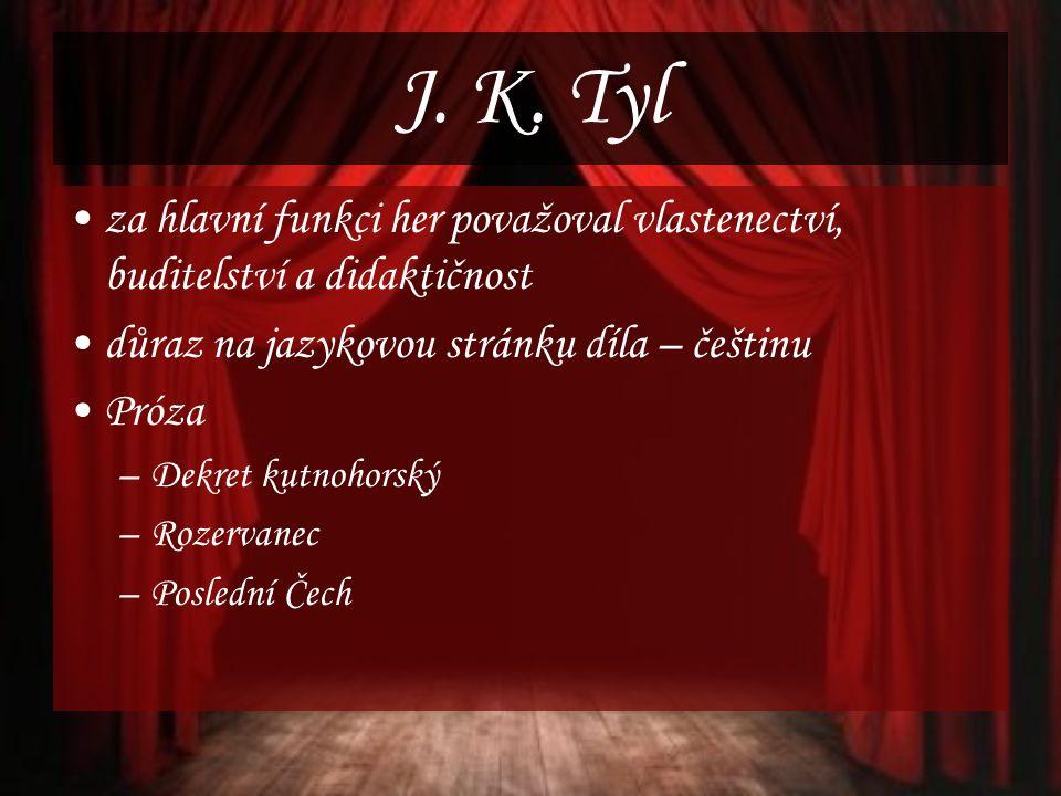 J. K. Tyl za hlavní funkci her považoval vlastenectví, buditelství a didaktičnost důraz na jazykovou stránku díla – češtinu Próza –Dekret kutnohorský