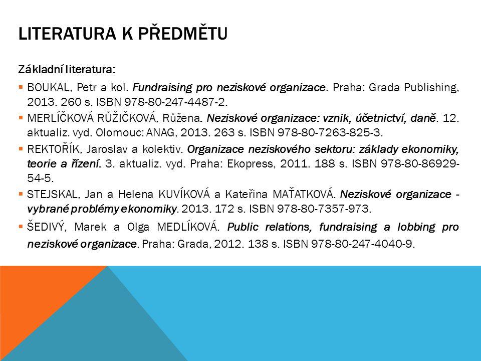 LITERATURA K PŘEDMĚTU  Centrum pro výzkum neziskového sektoru  http://www.e-cvns.cz http://www.e-cvns.cz  Rada vlády pro nestátní neziskové organizace  www.vlada.cz www.vlada.cz  Neziskovky.cz  www.neziskovky.cz www.neziskovky.cz