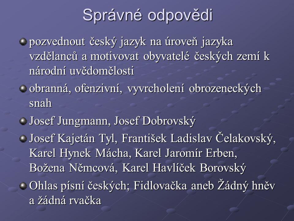 Správné odpovědi pozvednout český jazyk na úroveň jazyka vzdělanců a motivovat obyvatelé českých zemí k národní uvědomělosti obranná, ofenzivní, vyvrc