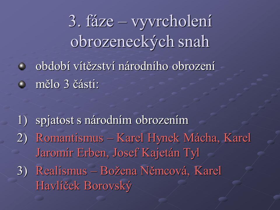 3. fáze – vyvrcholení obrozeneckých snah období vítězství národního obrození mělo 3 části: 1)spjatost s národním obrozením 2)Romantismus – Karel Hynek