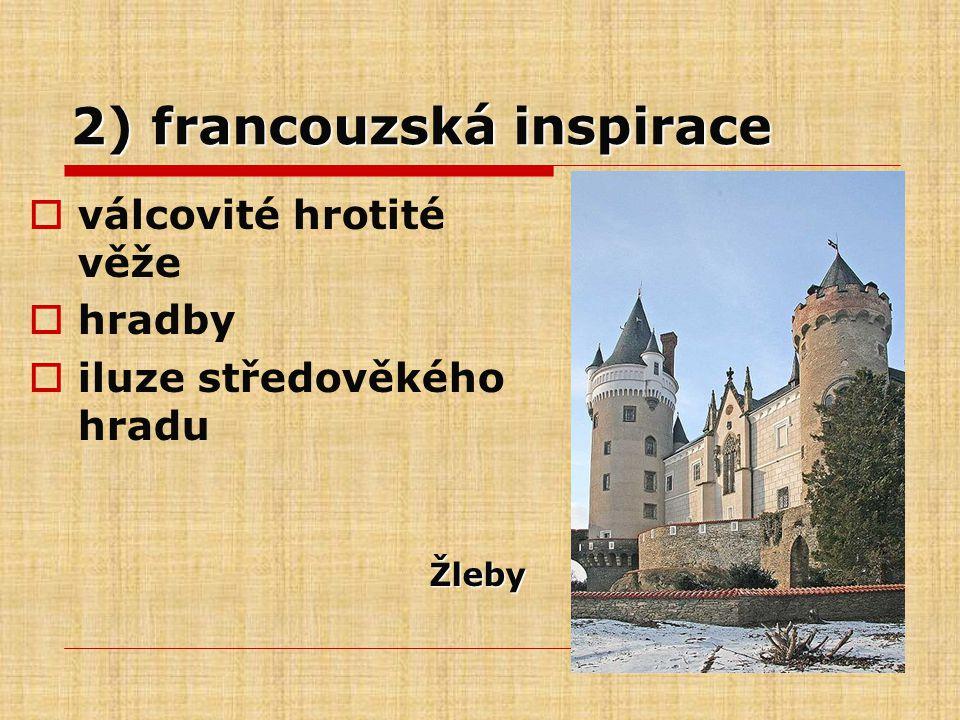 2) francouzská inspirace  válcovité hrotité věže  hradby  iluze středověkého hradu Žleby